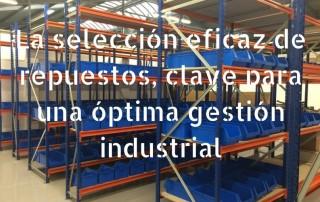 La selección eficaz de repuestos, clave para una óptima gestión industrial